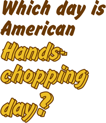 which day is American Hands-chopping day?